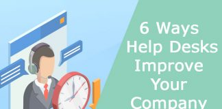 6 Ways Help Desks Improve Your Company