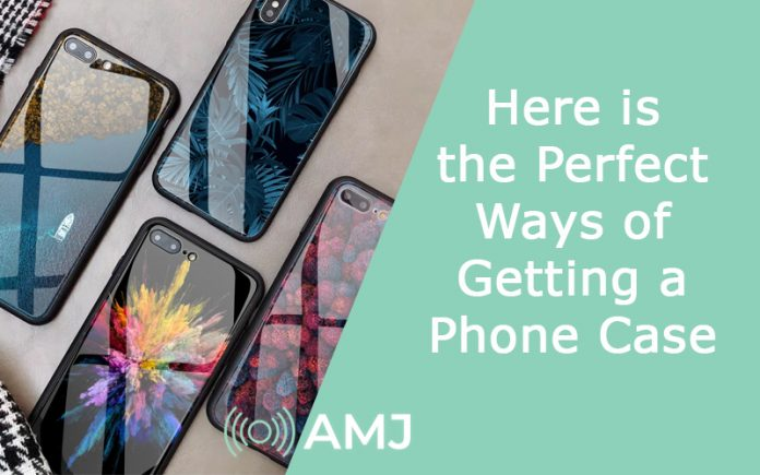 Here is the Perfect Ways of Getting a Phone Case